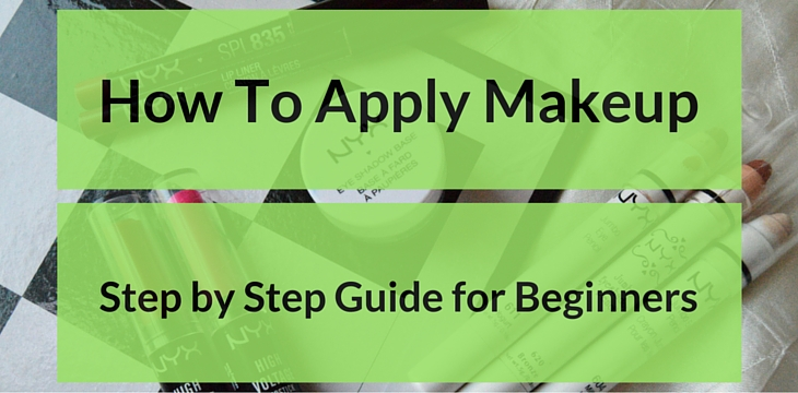 HOW TO APPLY MAKEUP-STEP BY STEP (BEGINNERS)