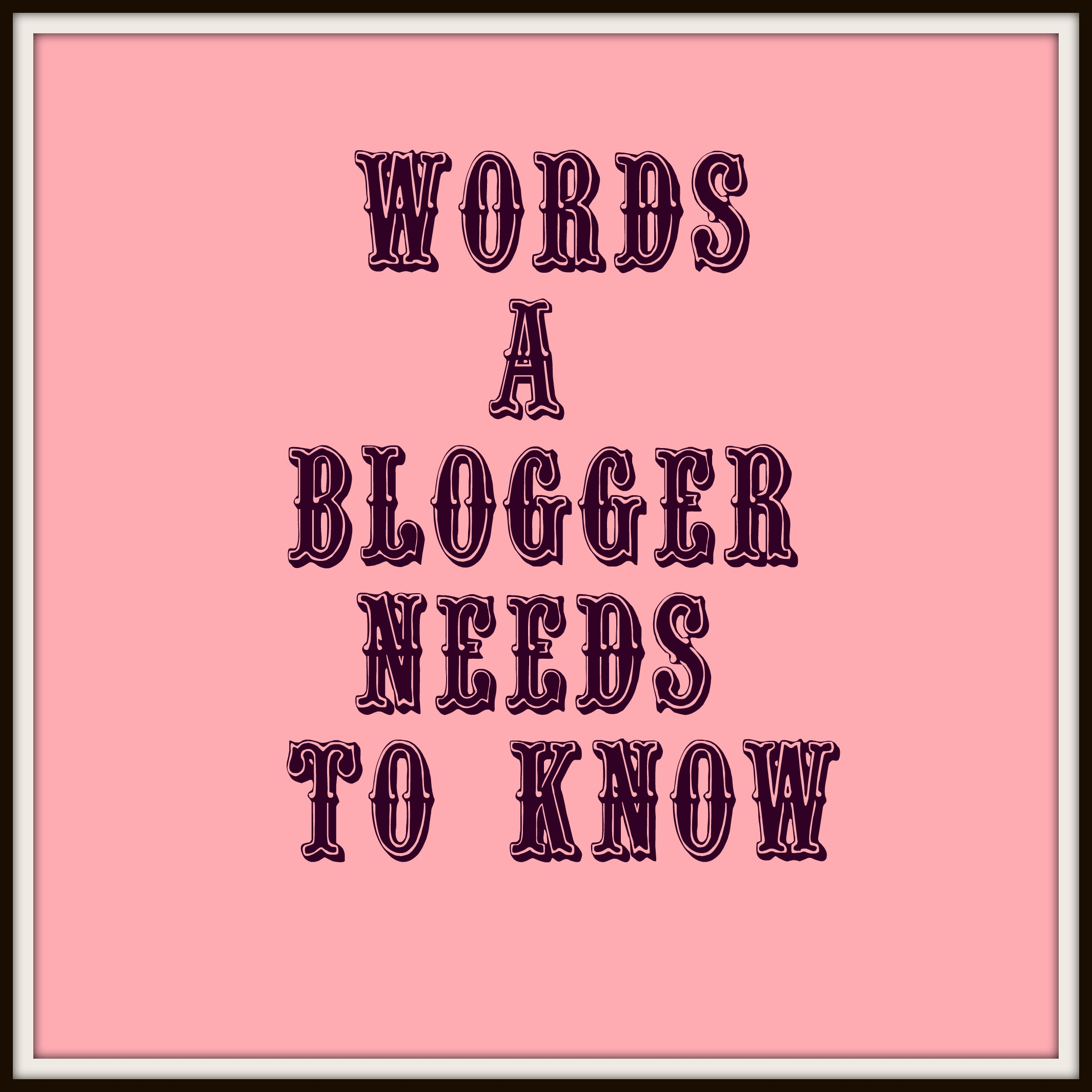 Words A Blogger Needs to Know