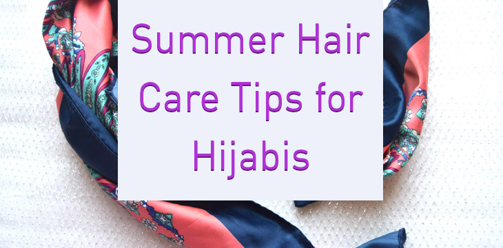 Summer Hair Care Tips for Hijabis