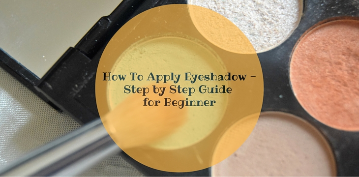 How to Apply Eyeshadow-Step by step Guide for Beginners