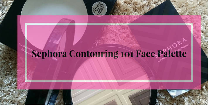 Sephora Contouring 101 Face Palette- Review & Swatches