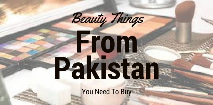 Beauty Things You Need to buy From Pakistan
